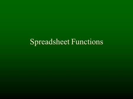 Spreadsheet Functions. Functions  Simple functions Array functions IF - logical functions.