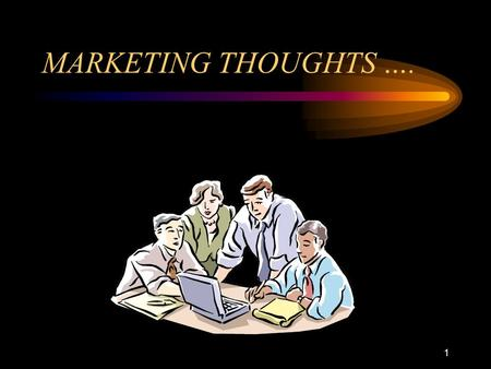 1 MARKETING THOUGHTS ….. 2 WHAT IS MARKETING? 3 MARKETING: Definition: (Adapted from Kotler 2000)