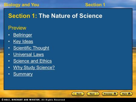 Biology and YouSection 1 Section 1: The Nature of Science Preview Bellringer Key Ideas Scientific Thought Universal Laws Science and Ethics Why Study Science?