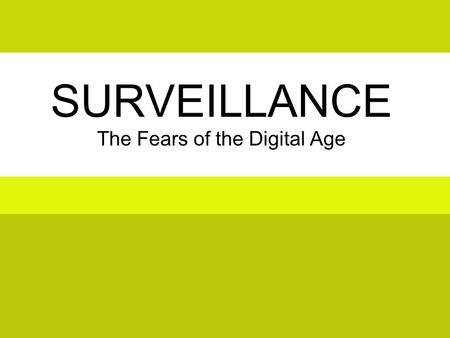SURVEILLANCE The Fears of the Digital Age. Privacy –Identity –Anonymity Logging –Tracking Hacking Censorship State Security/Anti Terror Online The Discussion.