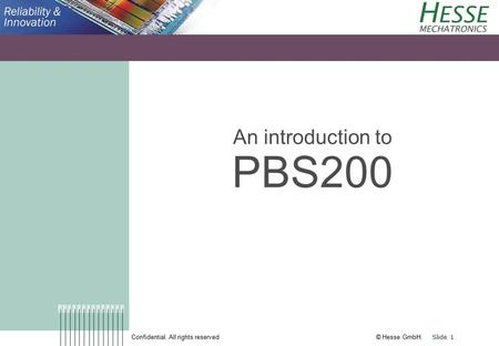 Confidential. All rights reserved © Hesse GmbH. Slide 1 An introduction to PBS200.