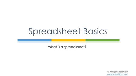 What is a spreadsheet? Spreadsheet Basics © All Rights Reserved www.ictrevision.com.