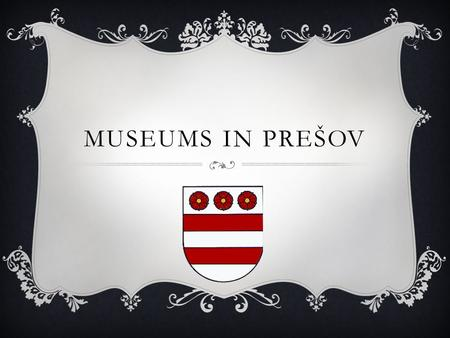 MUSEUMS IN PREŠOV. CONTENT  Regional museum  Jewish museum  Museum of wines  Salt rafinery  Resources.