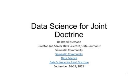 Data Science for Joint Doctrine Dr. Brand Niemann Director and Senior Data Scientist/Data Journalist Semantic Community Data Science Data Science for Joint.