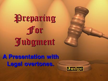 1 Preparing For Judgment A Presentation with Legal overtones.