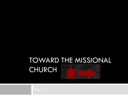 TOWARD THE MISSIONAL CHURCH Part 4. Waning of Enlightenment Culture  The elimination of purpose and sustained linear causal reasoning of the Enlightenment.