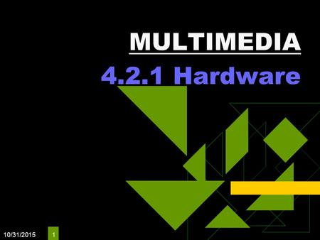 MULTIMEDIA 4.2.1 Hardware 4/24/2017.