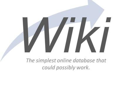 Wiki The simplest online database that could possibly work.