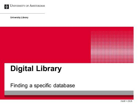Digital Library Finding a specific database University Library next = click.