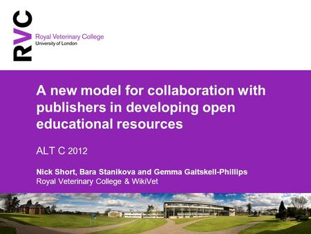 A new model for collaboration with publishers in developing open educational resources ALT C 2012 Nick Short, Bara Stanikova and Gemma Gaitskell-Phillips.