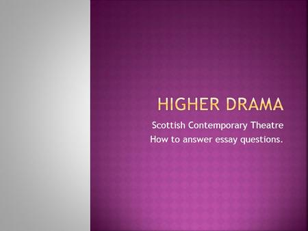 Scottish Contemporary Theatre How to answer essay questions.