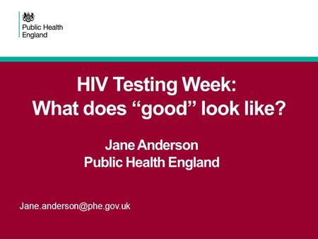 "HIV Testing Week: What does ""good"" look like? Jane Anderson Public Health England."