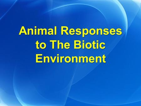 Animal Responses to The Biotic Environment. Remember!!! Intraspecific ResponsesIntraspecific Responses –Between members of the same species Interspecific.