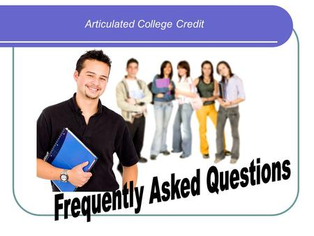 Articulated College Credit. What is ACC? Articulated College Credit Grades 10, 11, 12 Agreement between our school and a college, university, or technical.