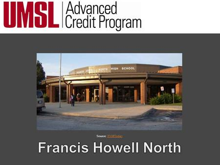 Source: FNHTodayFNHToday. The Advanced Credit Program (ACP) at UMSL is a dual credit program that permits qualifying students to earn college credit and.