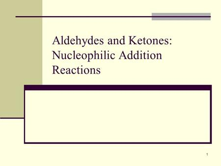 1 Aldehydes and Ketones: Nucleophilic Addition Reactions.