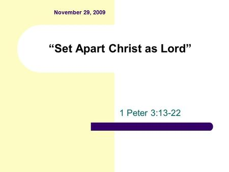 """Set Apart Christ as Lord"" 1 Peter 3:13-22 November 29, 2009."