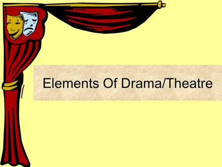 "Elements Of Drama/Theatre Greek Drama Comes from the Greek word ""Dran"" Means to do or to act Is a story told in front of an audience."