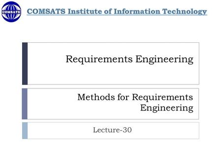 Requirements Engineering Methods for Requirements Engineering Lecture-30.