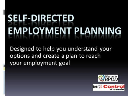 Designed to help you understand your options and create a plan to reach your employment goal.