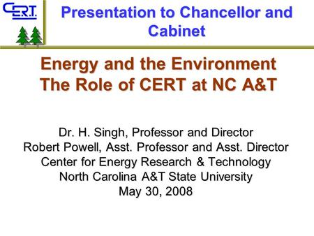Energy and the Environment The Role of CERT at NC A&T Dr. H. Singh, Professor and Director Robert Powell, Asst. Professor and Asst. Director Center for.