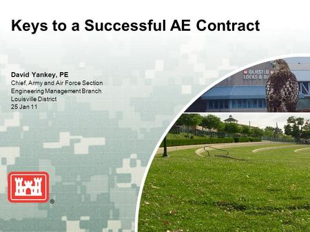 US Army Corps of Engineers BUILDING STRONG ® Keys to a Successful AE Contract David Yankey, PE Chief, Army and Air Force Section Engineering Management.