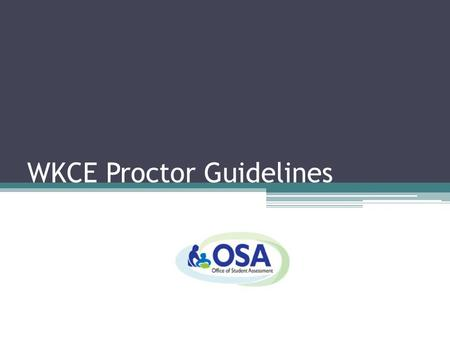 WKCE Proctor Guidelines. Who can Proctor the WKCE? A qualified proctor for the WKCE is an employed district staff member (including administrators, teachers,