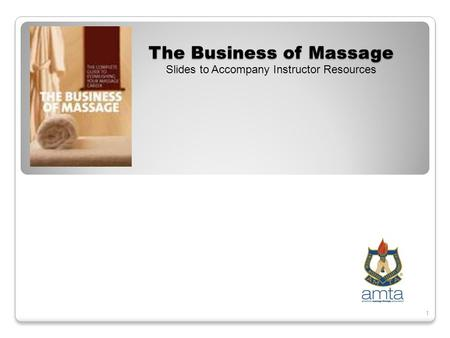 1 The Business of Massage Slides to Accompany Instructor Resources.