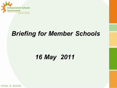 Briefing for Member Schools 16 May 2011. Topics Enrolment Trends Federal Budget 2011/12 NAPLAN My School Australian Government Funding Review What Parents.