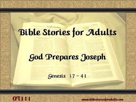 God Prepares Joseph Copyright © 2009 www.biblestoriesforadults.com. Use of this material is provided free of charge for use in personal or group Bible.