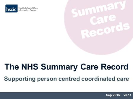 The NHS Summary Care Record Supporting person centred coordinated care Sep 2015 v0.11.