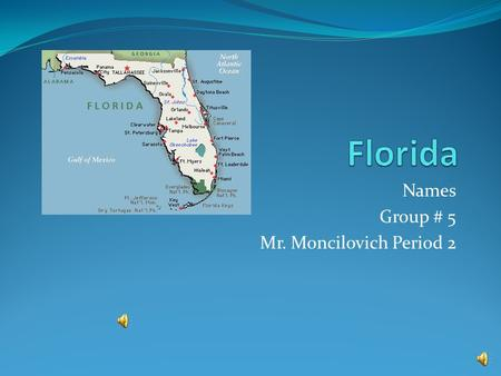 Names Group # 5 Mr. Moncilovich Period 2 State Facts Statehood March 3, 1845 (27 th state) Climate Subtropical (Average of 75 degrees), Hurricanes, Lightning.
