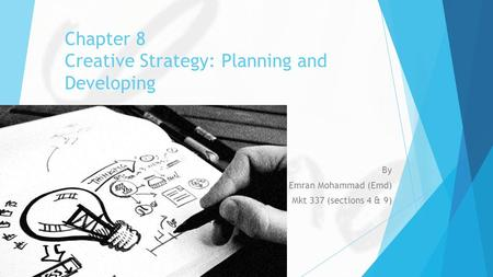 Chapter 8 Creative Strategy: Planning and Developing By Emran Mohammad (Emd) Mkt 337 (sections 4 & 9)