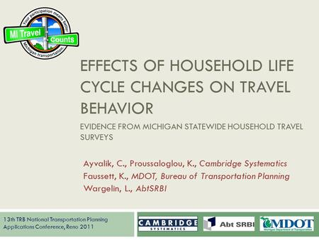 EFFECTS OF HOUSEHOLD LIFE CYCLE CHANGES ON TRAVEL BEHAVIOR EVIDENCE FROM MICHIGAN STATEWIDE HOUSEHOLD TRAVEL SURVEYS 13th TRB National Transportation Planning.