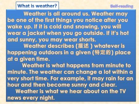 We can get the weather information in different ways. Most people prefer to watch the weather on TV. Some like listening to the radio or reading.