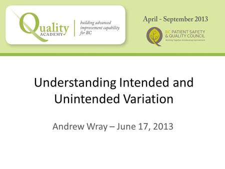 Understanding Intended and Unintended Variation Andrew Wray – June 17, 2013.