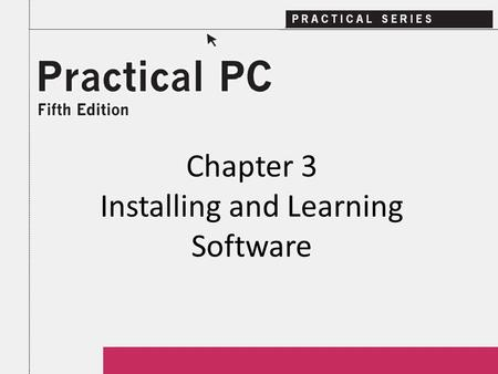 Chapter 3 Installing and Learning Software. 2Practical PC 5 th Edition Chapter 3 Getting Started In this Chapter, you will learn: − What is in an application.