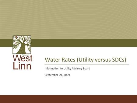 Water Rates (Utility versus SDCs) Information to Utility Advisory Board September 21, 2009.