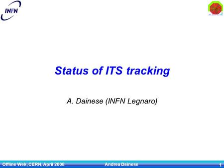 Offline Wek, CERN, April 2008 Andrea Dainese 1 Status of ITS tracking A. Dainese (INFN Legnaro)