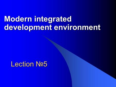 Lection №5 Modern integrated development environment.