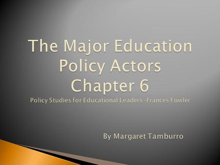  Policy Actors-individuals or groups who are actively involved in the policy process. Federal-State-Local Levels State Level: Why Education is reserved.