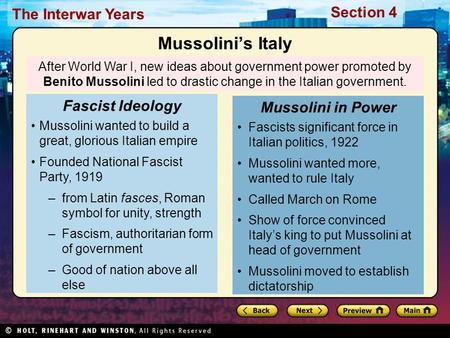 Section 4 The Interwar Years After World War I, new ideas about government power promoted by Benito Mussolini led to drastic change in the Italian government.