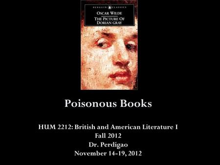 Poisonous Books HUM 2212: British and American Literature I Fall 2012 Dr. Perdigao November 14-19, 2012.