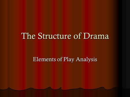 The Structure of Drama Elements of Play Analysis.