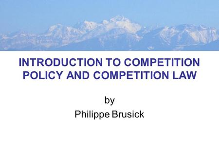 INTRODUCTION TO COMPETITION POLICY AND COMPETITION LAW by Philippe Brusick.
