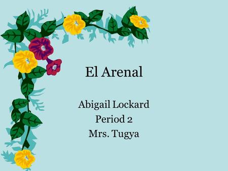 El Arenal Abigail Lockard Period 2 Mrs. Tugya. Climate 70 F on average Around the lake it is cooler Rainy season is may-november –Up to 150 inches a year.