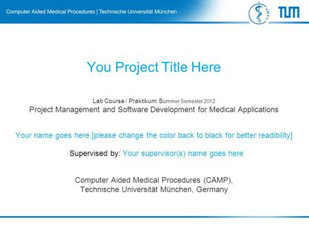 Lab Course / Praktikum: S ummer Semester 2012 Project Management and Software Development for Medical Applications Computer Aided Medical Procedures (CAMP),