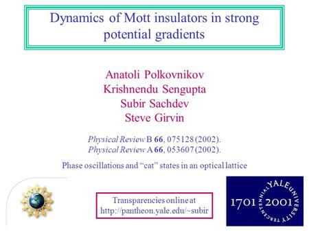 Anatoli Polkovnikov Krishnendu Sengupta Subir Sachdev Steve Girvin Dynamics of Mott insulators in strong potential gradients Transparencies online at