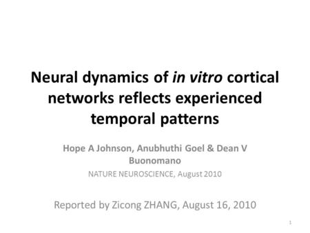 Neural dynamics of in vitro cortical networks reflects experienced temporal patterns Hope A Johnson, Anubhuthi Goel & Dean V Buonomano NATURE NEUROSCIENCE,