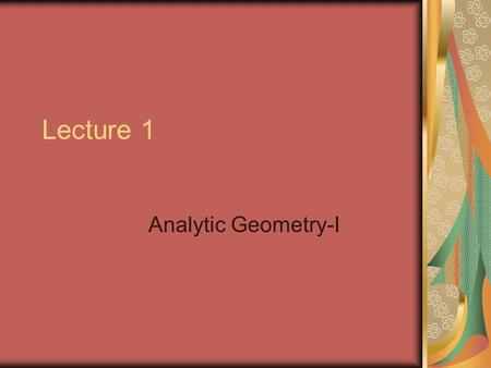 Lecture 1 Analytic Geometry-I. Instructor and Textbooks Instructor: Dr. Tarek Emam Location: C5 301-right Office hours: Sunday: from 1:00 pm to 3:00pm.